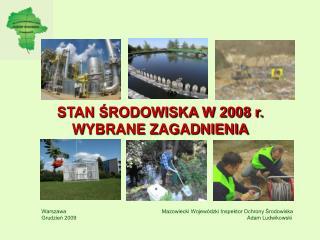 STAN ŚRODOWISKA W 2008 r.  WYBRANE ZAGADNIENIA