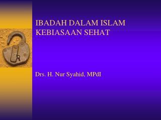 IBADAH DALAM  ISLAM KEBIASAAN SEHAT