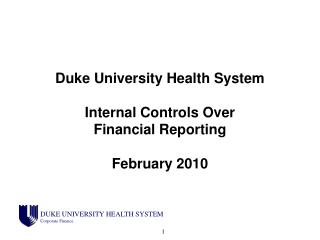 Duke University Health System Internal Controls Over  Financial Reporting  February 2010