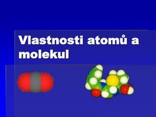 Vlastnosti atomů a molekul