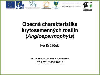 Obecn� charakteristika krytosemenn�ch rostlin ( Angiospermophyta )