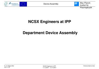 NCSX Engineers at IPP  Department Device Assembly