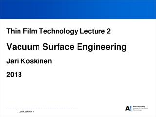 Thin Film Technology Lecture 2 Vacuum Surface Engineering Jari Koskinen 2013