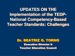 UPDATES ON THE  Implementation of the TEDP-National Competency-Based Teacher Standards: Challenges
