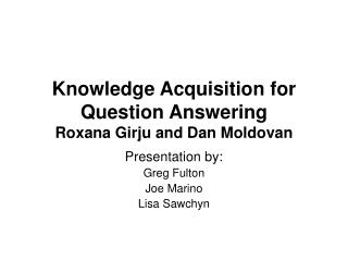 Knowledge Acquisition for Question Answering Roxana Girju and Dan Moldovan