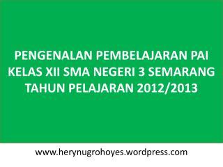 PENGENALAN PEMBELAJARAN PAI KELAS XII SMA NEGERI 3 SEMARANG TAHUN PELAJARAN 2012/2013