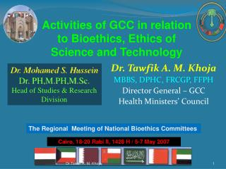 Dr. Tawfik A. M. Khoja MBBS, DPHC, FRCGP, FFPH Director General – GCC Health Ministers' Council