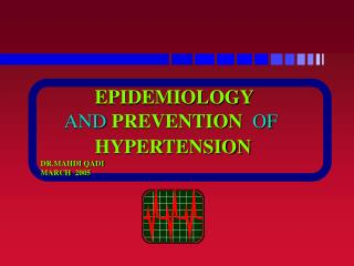 EPIDEMIOLOGY  AND PREVENTION   OF HYPERTENSION DR.MAHDI QADI  MARCH  2005