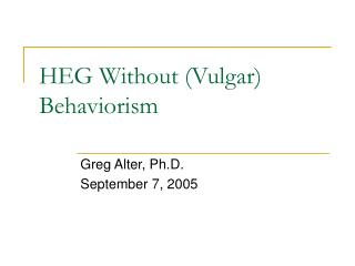 HEG Without (Vulgar) Behaviorism