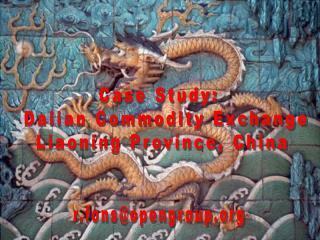 Case Study:   Dalian Commodity Exchange Liaoning Province, China
