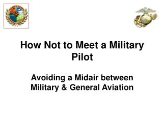 How Not to Meet a Military Pilot Avoiding a Midair between Military & General Aviation