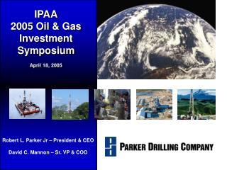 IPAA 2005 Oil & Gas Investment Symposium April 18, 2005