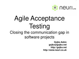 Agile Acceptance Testing  Closing the communication gap in software projects