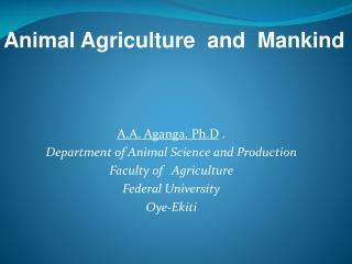 A.A. Aganga. Ph.D  .   Department of Animal Science and Production Faculty of   Agriculture