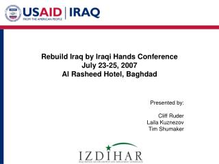 Rebuild Iraq by Iraqi Hands Conference July 23-25, 2007 Al Rasheed Hotel, Baghdad