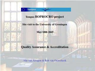 Tempus  BOPROCRO project Site visit to the University of Groningen  May 10th 2005