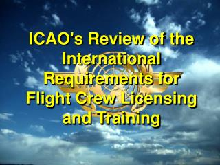 ICAOs Review of the International Requirements for Flight Crew Licensing and Training