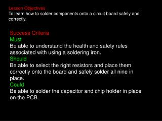 Lesson Objectives To learn how to solder components onto a circuit board safely and correctly.