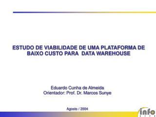 ESTUDO DE VIABILIDADE DE UMA PLATAFORMA DE BAIXO CUSTO PARA  DATA WAREHOUSE