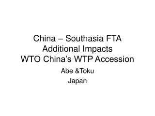 China – Southasia FTA Additional Impacts WTO China's WTP Accession