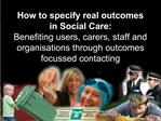 How to specify real outcomes in Social Care: Benefiting users, carers, staff and organisations through outcomes focussed
