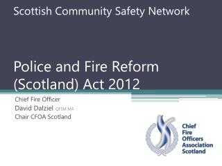Scottish Community Safety Network Police and Fire Reform (Scotland) Act 2012