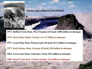 1972- Buffalo Creek Dam, West Virginia-125 dead, $400 million in damages