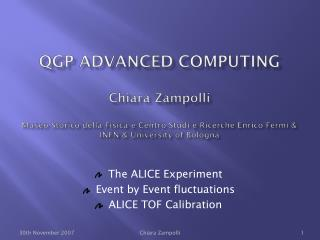 The ALICE Experiment Event by Event fluctuations ALICE TOF Calibration