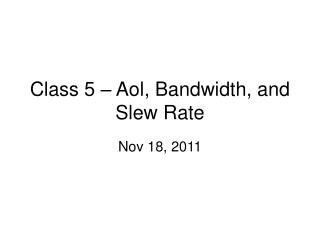 Class 5 – Aol, Bandwidth, and Slew Rate