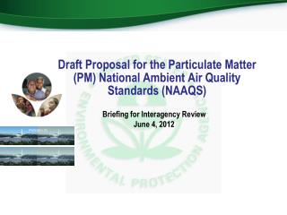 Draft Proposal for the Particulate Matter (PM) National Ambient Air Quality Standards (NAAQS)
