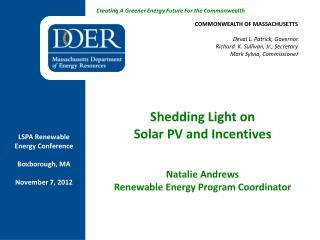 Shedding Light on  Solar PV and Incentives Natalie Andrews Renewable Energy Program Coordinator