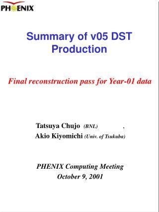 Summary of v05 DST Production