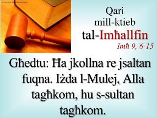 G?edtu: ?a jkollna re jsaltan fuqna. I?da l-Mulej, Alla tag?kom, hu s-sultan tag?kom.