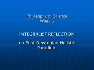 Philosophy of Science Week 6 INTEGRALIST REFLECTION