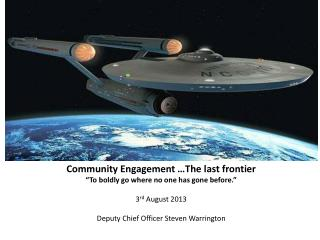 "Community Engagement …The last frontier ""To boldly go where no one has gone before."""