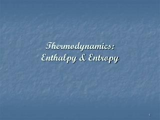 Thermodynamics: Enthalpy & Entropy
