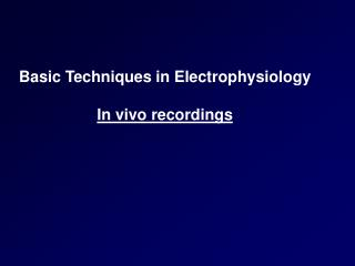 Basic Techniques in Electrophysiology In vivo recordings