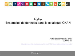 Atelier Ensembles de données dans le catalogue CKAN Portail des données ouvertes 2014-02-26