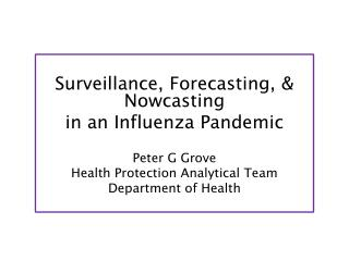 Surveillance, Forecasting, &  Nowcasting in an Influenza Pandemic Peter G Grove