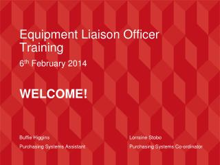 Equipment Liaison Officer Training  6 th  February 2014 WELCOME!