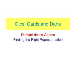 Dice, Cards and Darts