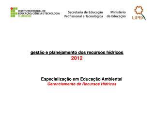 gest�o e planejamento dos recursos h�dricos 2012