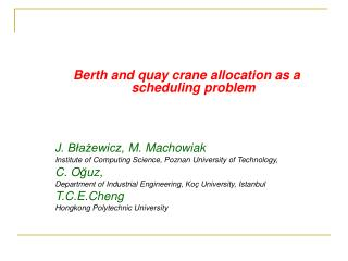 Berth and quay crane  allocation as  a  scheduling problem J. Błażewicz,  M. Machowiak