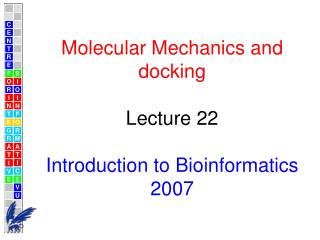 M olecular  Mechanics and docking Lecture  22 Introduction to Bioinformatics 2007