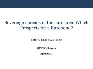Sovereign spreads in the euro area. Which Prospects for a Eurobond?  Carlo A. Favero, A. Missale