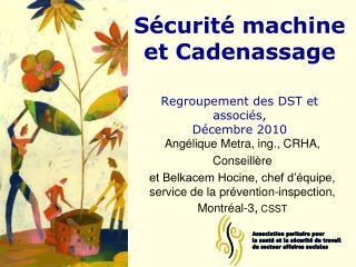 Sécurité machine  et Cadenassage  Regroupement des DST et associés,  Décembre 2010