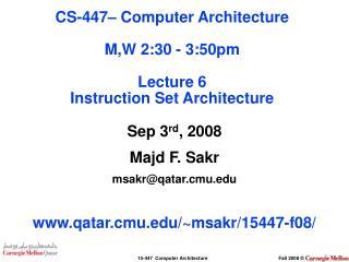 Sep 3 rd , 2008 Majd F. Sakr msakr@qatar.cmu qatar.cmu/~msakr/15447-f08/