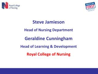 Steve Jamieson  Head of Nursing Department  Geraldine Cunningham Head of Learning & Development