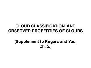 CLOUD CLASSIFICATION  AND OBSERVED PROPERTIES OF CLOUDS