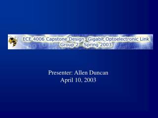 Presenter: Allen Duncan April 10, 2003